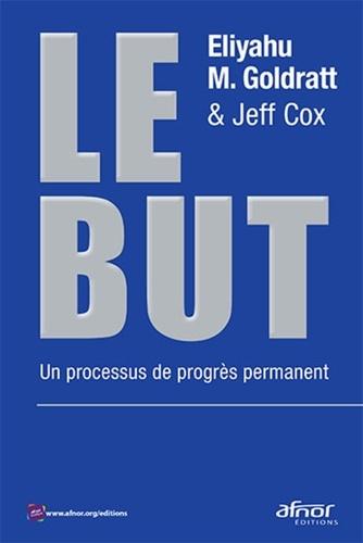 Eliyahu M. Goldratt et Jeff Cox - Le but - Un processus de progrès permanent.