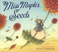 Eliza Wheeler - Miss Maple's Seeds.