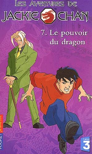 Eliza Willard - Les aventures de Jackie Chan Tome 7 : Le pouvoir du dragon.