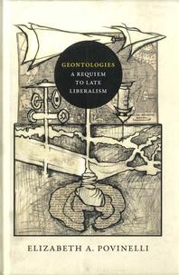 Elizabeth A. Povinelli - Geontologies - A Requiem to Late Liberalism.