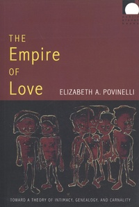 Elizabeth A. Povinelli - The Empire of Love - Toward a Theory of Intimacy, Genealogy, and Carnality.