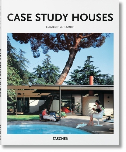 Elizabeth A-T Smith - Case Study Houses 1945-1966 - L'impulsion Californienne.