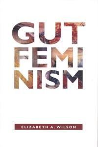 Elizabeth A. Wilson - Gut Feminism.