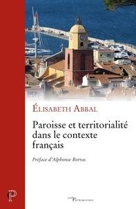 Elizabeth Abbal et Elisabeth Abbal - Paroisse et territorialité dans le contexte français.