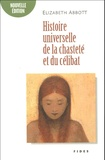 Elizabeth Abbott - Histoire universelle de la chasteté et du célibat.