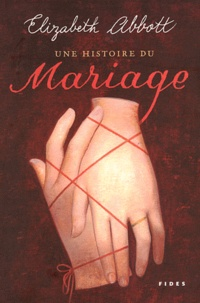 Elizabeth Abbott - Une histoire du mariage.