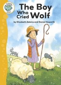 Elizabeth Adams et Daniel Howarth - Aesop's Fables: The Boy Who Cried Wolf - Tadpoles Tales: Aesop's Fables.