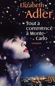 Elizabeth Adler - Tout a commencé à Monte-Carlo.