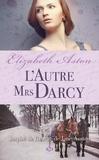 Elizabeth Aston - L'autre Mrs Darcy.