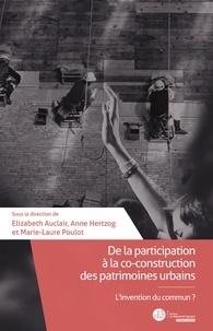 Elizabeth Auclair et Marie-Laure Poulot - De la participation à la co-construction des patrimoines urbains - L'invention du commun ?.