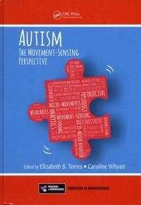 Elizabeth B. Torres et Caroline Whyatt - Autism - The Movement Sensing Perspective.