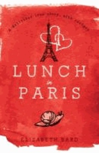 Elizabeth Bard - Lunch in Paris - A Delicious Love Story, with Recipes.