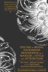 """Elizabeth bell Canon - The Use of Modal Expression Preference as a Marker of Style and Attribution - The Case of William Tyndale and the 1533 English Enchiridion Militis Christiani""""."""