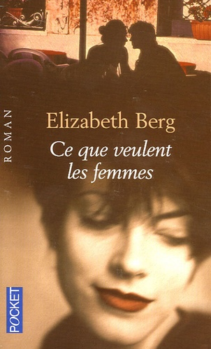 Elizabeth Berg - Ce que veulent les femmes.