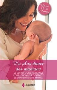 Elizabeth Bevarly et Patricia Thayer - La plus douce des mamans - Le secret d'une naissance - Pour le bonheur de Gracie - Le bonheur d'être maman.