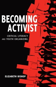 Elizabeth Bishop - Becoming Activist - Critical Literacy and Youth Organizing.