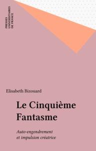 Elizabeth Bizouard - Le cinquième fantasme - Auto-engendrement et impulsion créatrice.