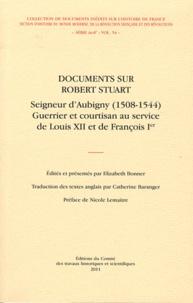 Elizabeth Bonner - Documents sur Robert Stuart - Seigneur d'Aubigny (1508-1544) Guerrier et courtisan au service de Louis XII et de François Ier.
