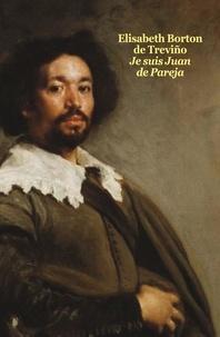 Elizabeth Borton De Trevino - Je suis Juan de Pareja - Né esclave à Séville, élève en secret de Vélasquez, peintre malgré tout.