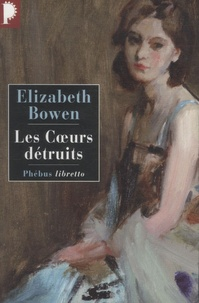 Elizabeth Bowen - Les coeurs détruits.