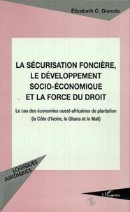 Elizabeth-C Gianola - La sécurisation foncière, le développement socio-économique et la force du droit - Le cas des économies ouest-africaines de plantation, la Côte d'Ivoire, le Ghana et le Mali.