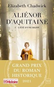 Elizabeth Chadwick - Aliénor d'Aquitaine Tome 1 : L'été d'une reine.