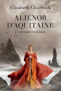 Elizabeth Chadwick - Aliénor d'Aquitaine Tome 2 : L'automne d'une reine.