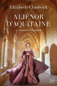 Elizabeth Chadwick - Aliénor d'Aquitaine Tome 3 : L'Hiver d'une reine.