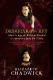 Elizabeth Chadwick - Desafiar a un rey : cómo la hija de William Marshal se enfrentó a Juan sin Tierra.