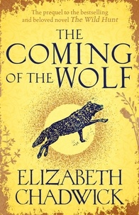 Elizabeth Chadwick - The Coming of the Wolf - The Wild Hunt series prequel.