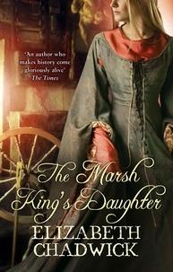 Elizabeth Chadwick - The Marsh King's Daughter.