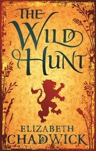 Elizabeth Chadwick - The Wild Hunt - Book 1 in the Wild Hunt series.