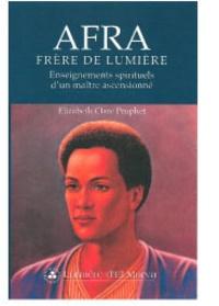 Elizabeth Clare Prophet - Afra frère de lumière - Enseignements spirituels d'un maître ascensionné.