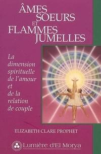 Elizabeth Clare Prophet - Ames soeurs et flammes jumelles - La dimension spirituelle de l'amour et de la relation de couple.