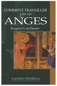 Elizabeth Clare Prophet - Comment travailler avec les anges.