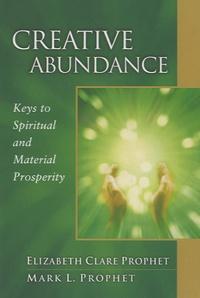 Elizabeth Clare Prophet - Creative Abundance : Keys to Spiritual and Material Prosperity.