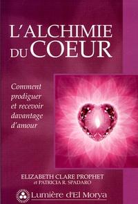 Elizabeth Clare Prophet - L'alchimie du coeur - Comment prodiguer et recevoir davantage d'amour.