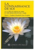 Elizabeth Clare Prophet et Mark-L Prophet - La connaissance de soi - A la découverte du moi et des ressources de l'âme.