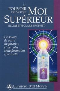 Elizabeth Clare Prophet - Le pouvoir de votre Moi Supérieur - La source de votre inspiration et de votre transformation spirituelle.