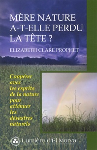 Elizabeth Clare Prophet - Mère nature a-t-elle perdu la tête ? - Coopérer avec les esprits de la nature pour atténuer les désastres naturels.