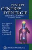 Elizabeth Clare Prophet et Patricia Spadaro - Vos sept centres d'énergie - Une approche holistique de la santé physique, émotionnelle et spirituelle.