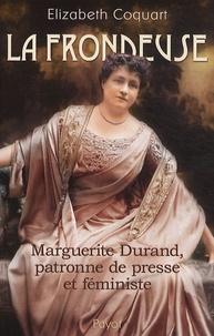 Elizabeth Coquart - La frondeuse - Marguerite Durand, patronne de presse et féministe.
