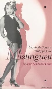 Elizabeth Coquart et Philippe Huet - Mistinguett - La reine des Années folles.