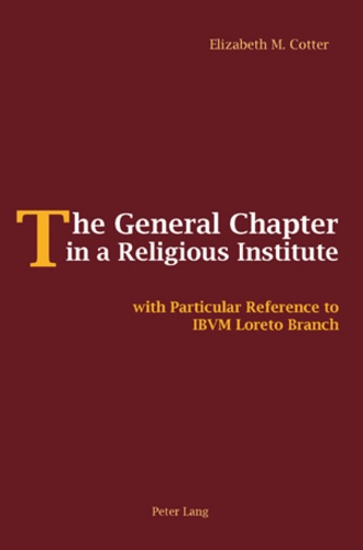 Elizabeth Cotter ibvm - The General Chapter in a Religious Institute - with Particular Reference to IBVM Loreto Branch.
