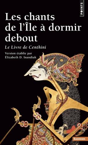 Elizabeth-D Inandiak - Les Chants de l'Ile à dormir debout - Le livre de Centhini.
