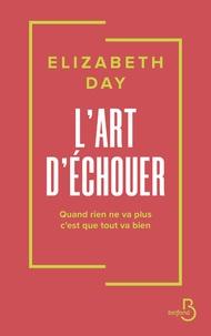 Epub bud ebooks gratuits télécharger L'art d'échouer  - Quand rien ne va plus, c'est que tout va bien 9782714481917 par Elizabeth Day