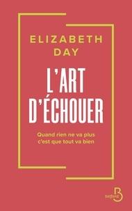 Elizabeth Day - L'art d'échouer - Quand rien ne va plus, c'est que tout va bien.