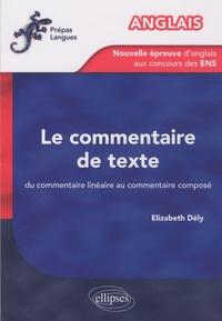 Elizabeth Dély - Le commentaire de texte Anglais - Du commentaire linéaire au commentaire composé, La nouvelle épreuve d'anglais aux concours des ENS.
