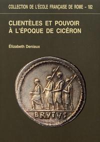 Elizabeth Deniaux - Clientèles et pouvoir à l'époque de Cicéron.