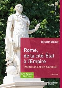 Elizabeth Deniaux - Rome, de la cité-Etat à l'Empire - Institutions et vie politique aux IIe et Ier siècle avant J-C.